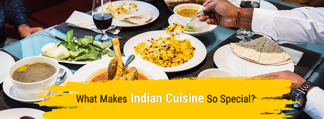 What Makes Indian Cuisine So Special?