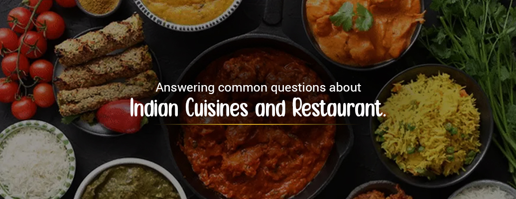 Answering Common Questions About Indian Cuisines And Restaurant