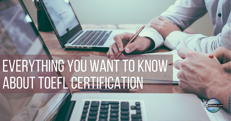 Everything You Want to Know About TOEFL Certification | GoAbroad.com