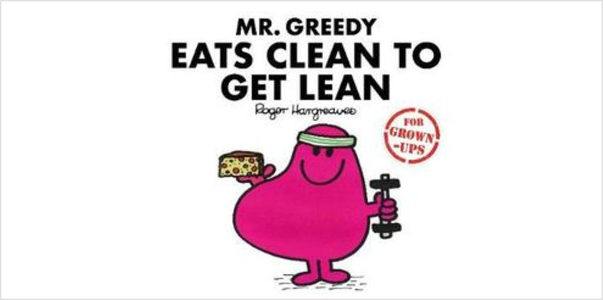 Mr Greedy Eats Clean to Get Lean from The Book People