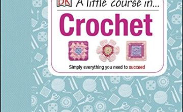 Save on A Little Course in Crochet: Simply everything you need to succeed and more