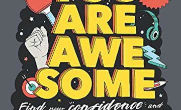 You Are Awesome: Find Your Confidence and Dare to be Brilliant