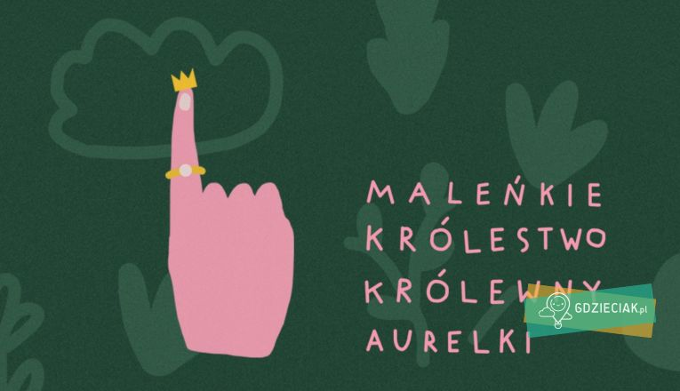 Maleńkie królestwo królewny Aurelki – premiera - atrakcje dla dzieci w Szczecinie