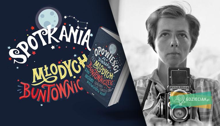 Spotkania Młodych Buntowniczek – Vivian Maier - atrakcje dla dzieci w Szczecinie