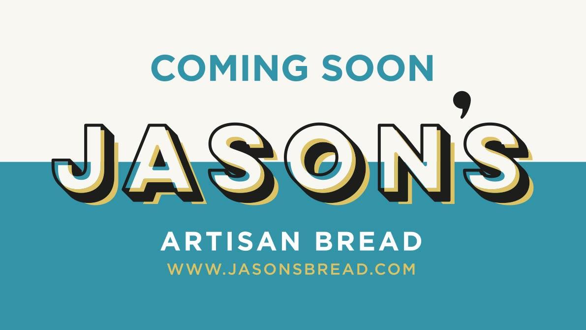 Coming Soon, Jason's Artisan Bread