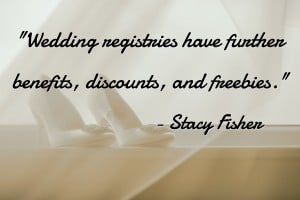 Wedding registries have further benefits, discounts, and freebies.