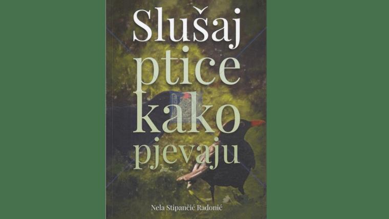 Nela Stipančić Radonić: Slušaj ptice kako pjevaju. Split - München: Naklada Bošković, 2019., 326 str.