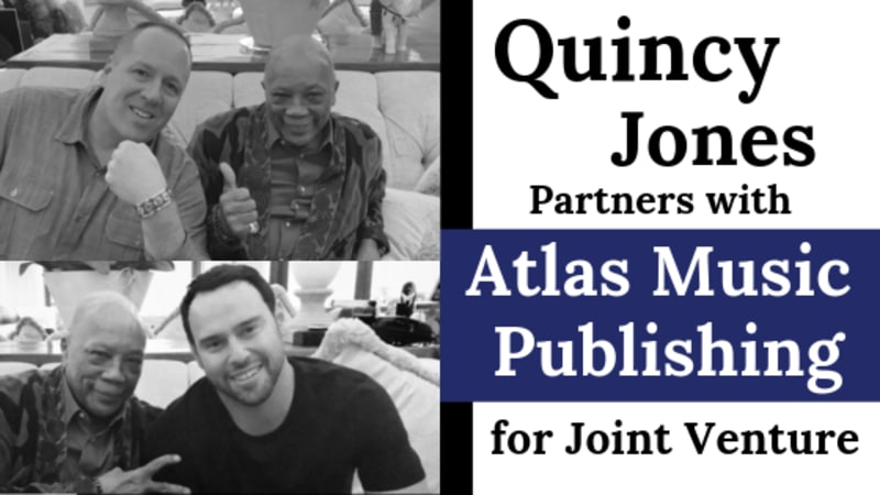 ATLAS MUSIC PUBLISHING ANNOUNCES JOINT VENTURE WITH QUINCY JONES
