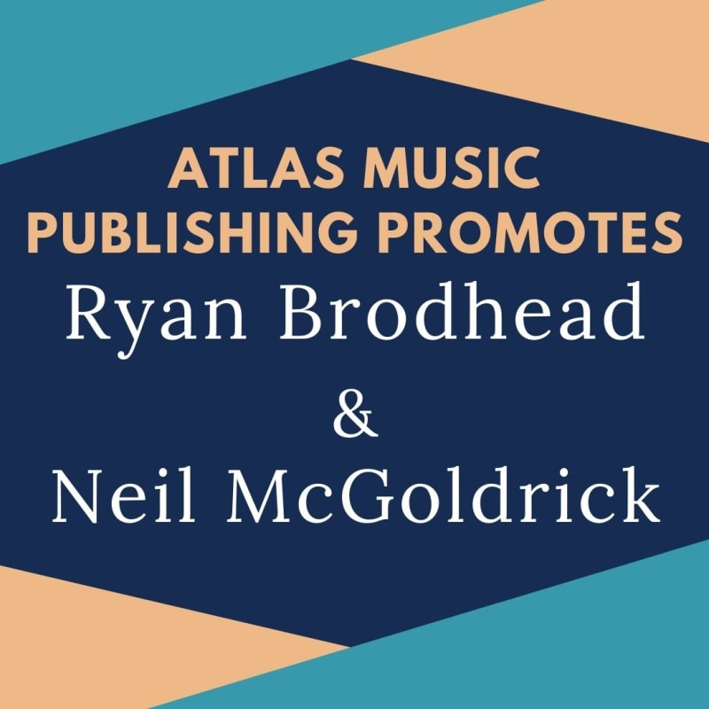 ATLAS MUSIC PUBLISHING PROMOTES RYAN BRODHEAD AND NEIL MCGOLDRICK