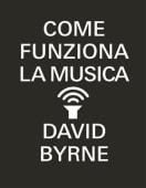 Byrne - Come funziona la musica - Ed: Bompiani
