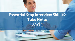 Essential Stay Interview Skill #2: Take Notes