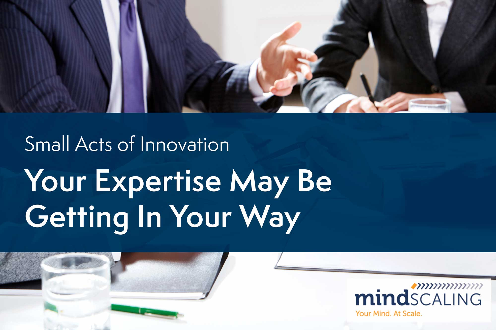 Small Acts of Innovation: Your Expertise May Be Getting in Your Way