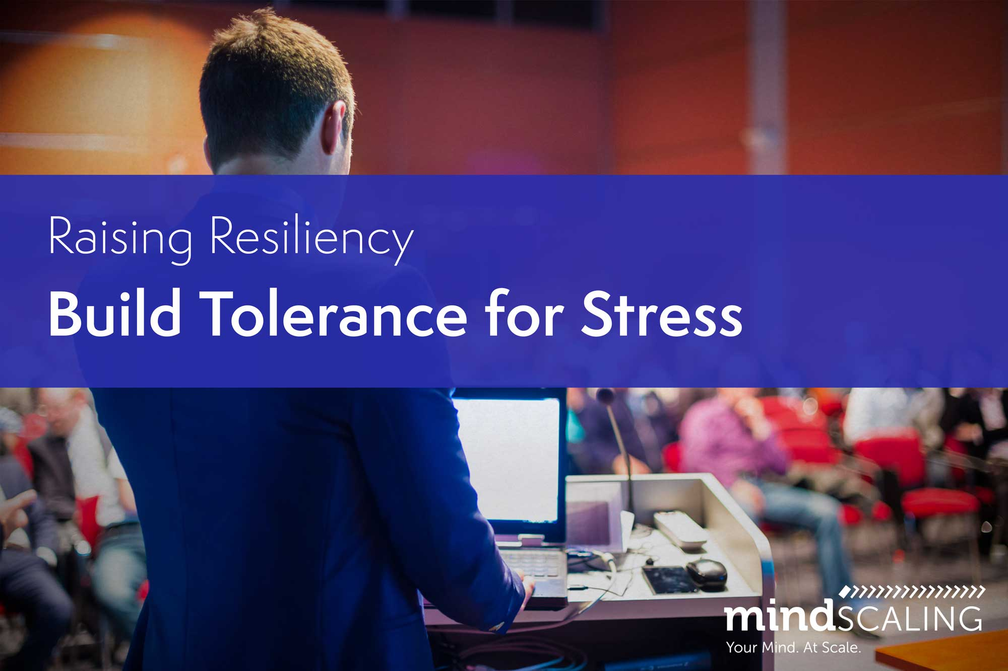 Raising Resiliency - Build Tolerance for Stress