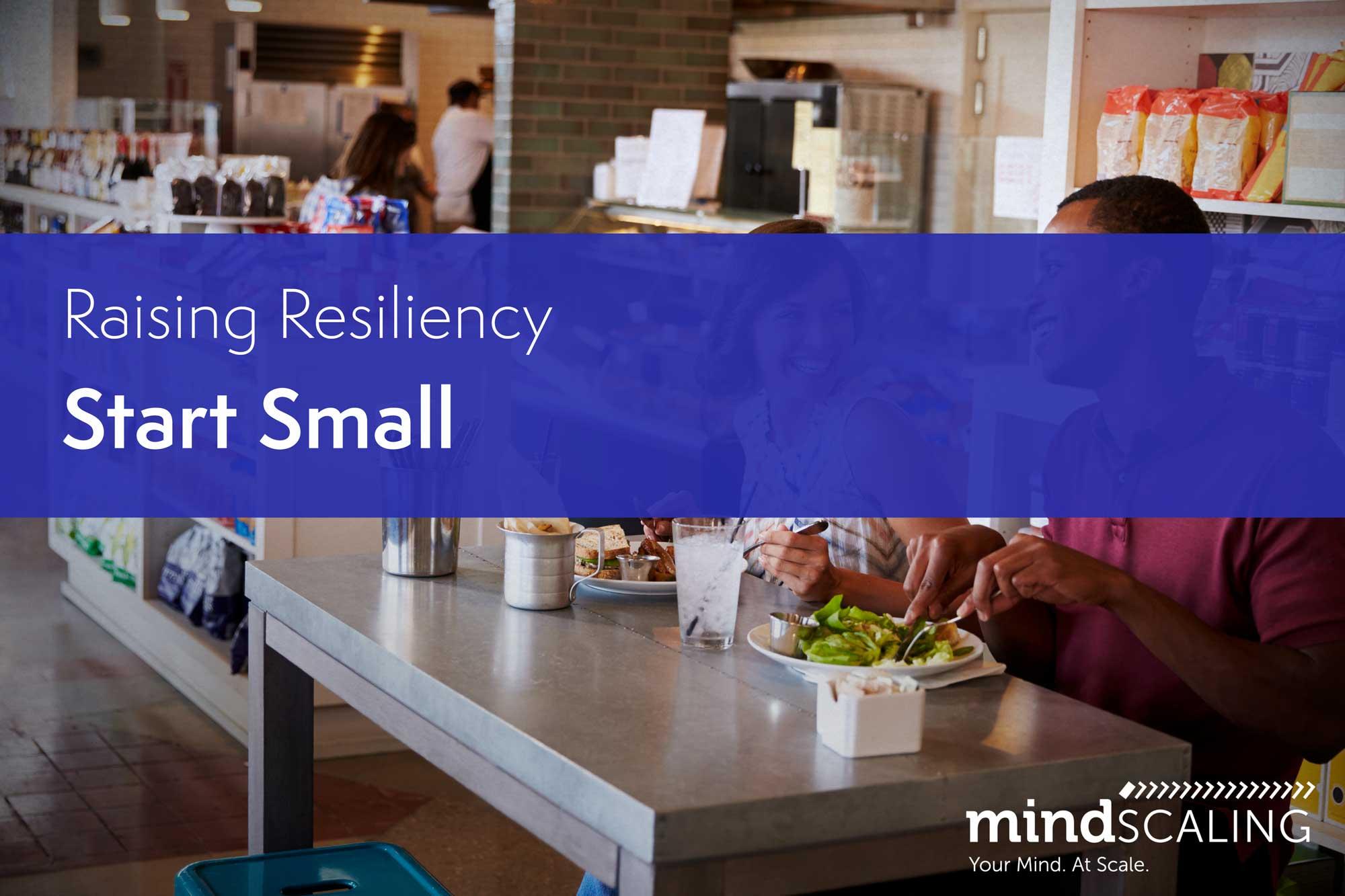 Raising Resiliency - Start Small