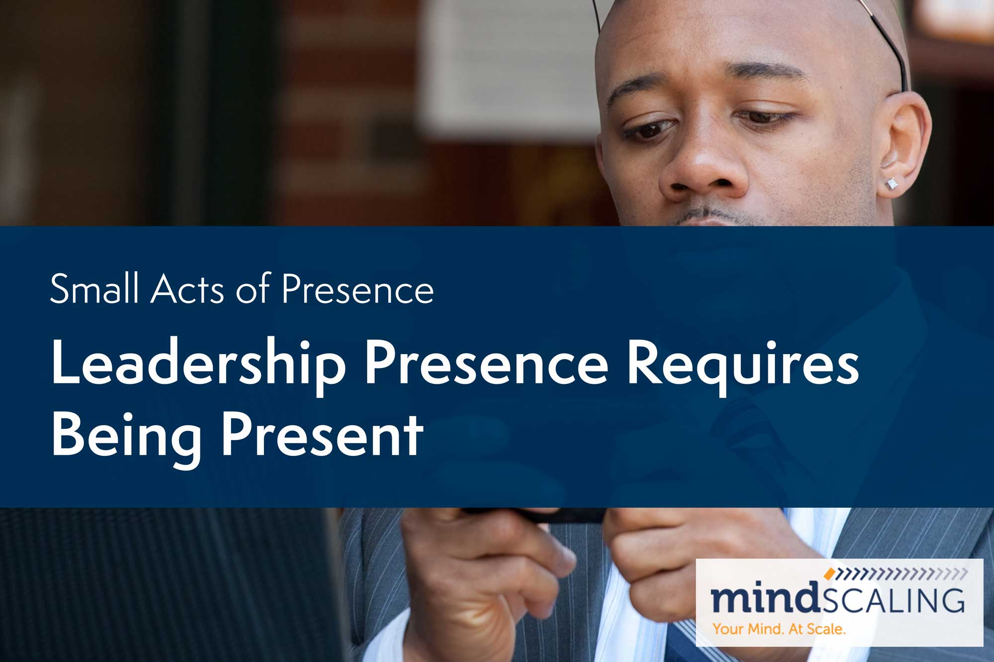 Small Acts of Presence: Leadership Presence Requires Being Present image