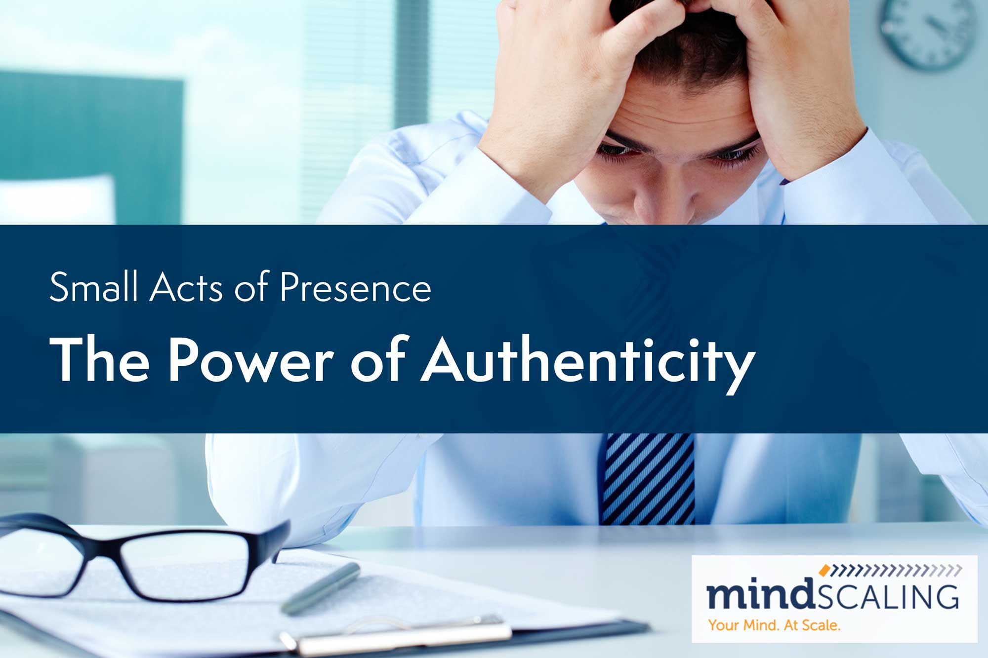 Small Acts of Presence: The Power of Authenticity