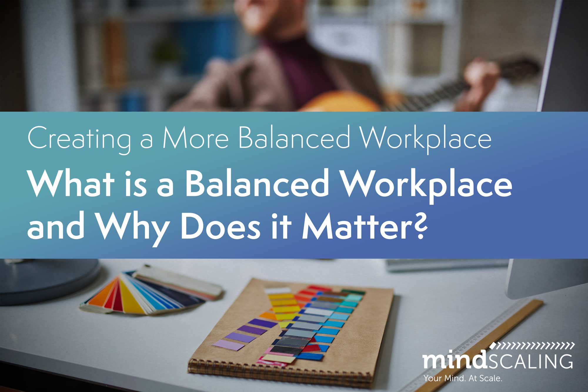 Creating a More Balanced Workplace: What is Work-Life Balance and Why Does it Matter?