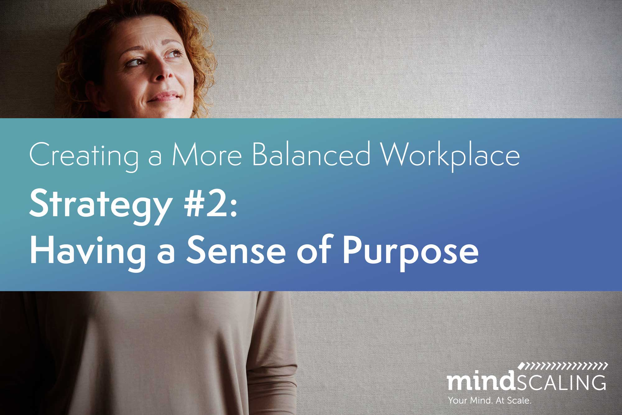 Creating a More Balanced Workplace: Strategy #2: Having a Sense of Purpose