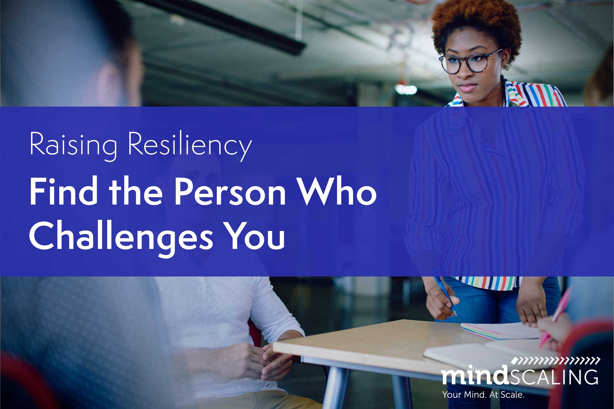 Raising Resiliency - Find the Person Who Challenges You