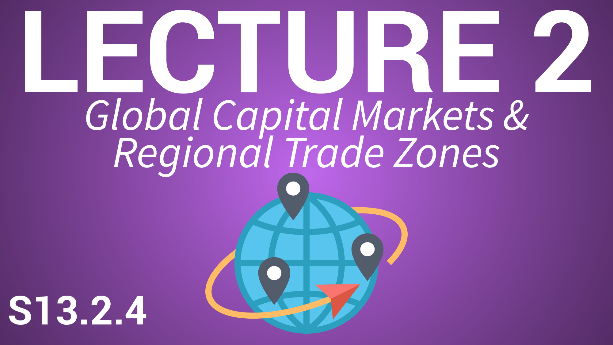International Business for Managers - Lecture 2 - Global Capital Markets and Regional Trade Zones