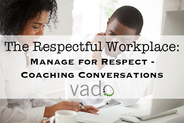 The Respectful Workplace: Manage for Respect - Coaching Conversations