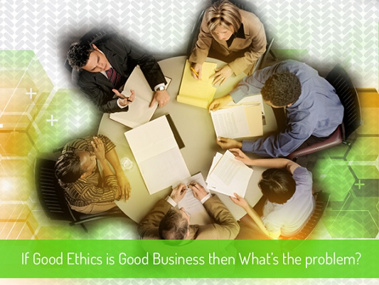 Ethical Leadership - If Good Ethics Is Good Business, Then What's the Problem?