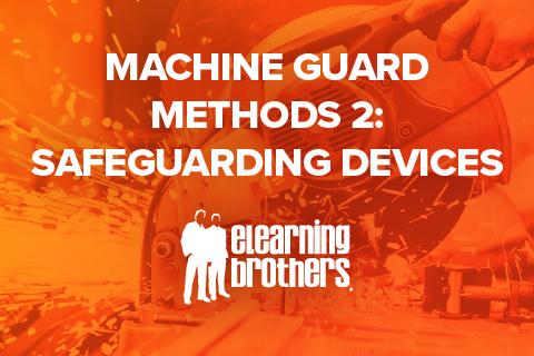 Machine Guard Methods 2: Safeguarding Devices