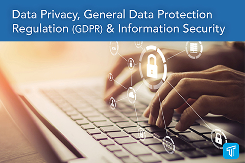 Data Privacy, General Data Protection Regulation (GDPR) & Information Security