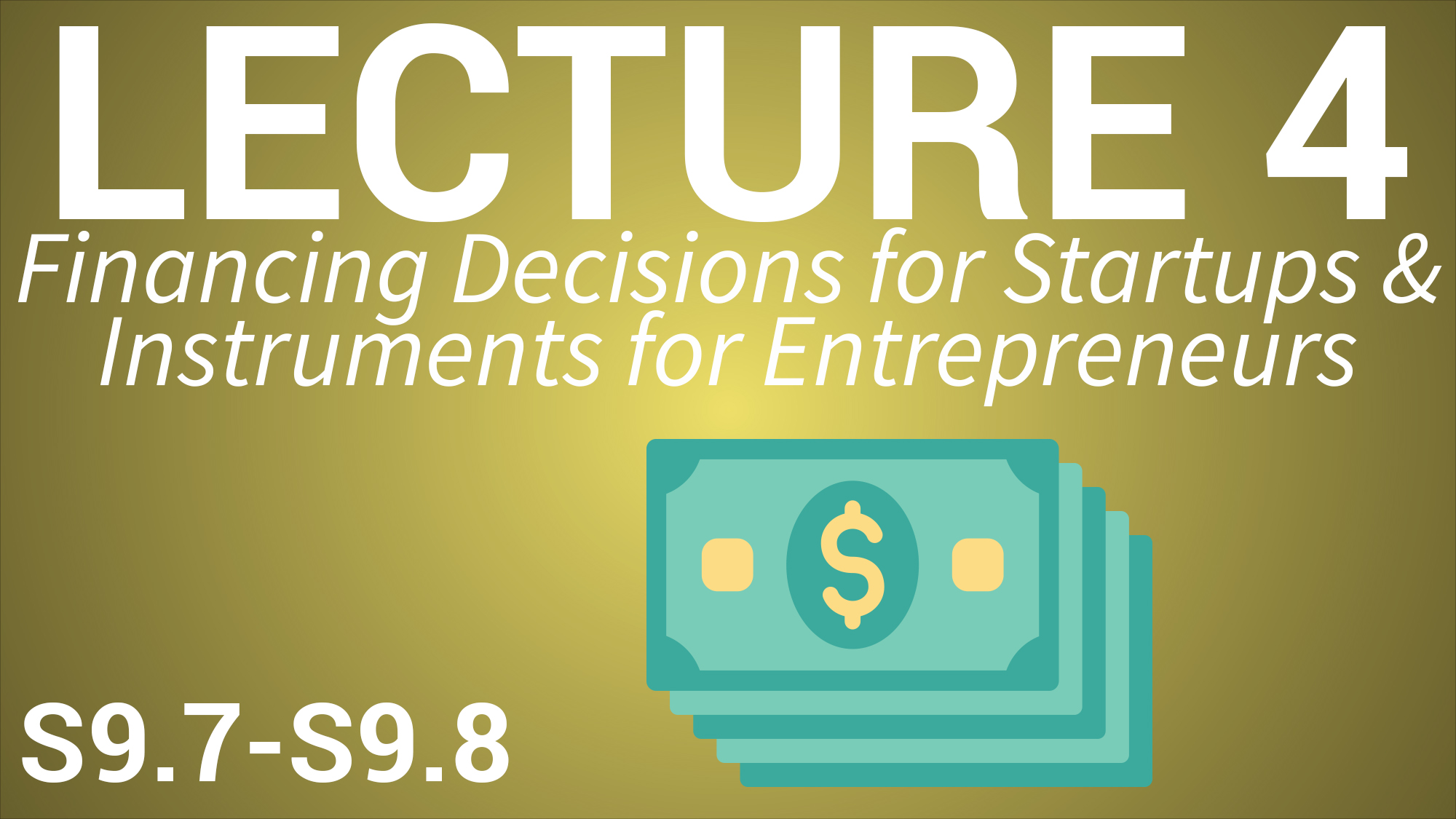Entrepreneurship & Innovation Management - Lecture 4: Financing Decisions for Startups & Instruments for Entrepreneurs