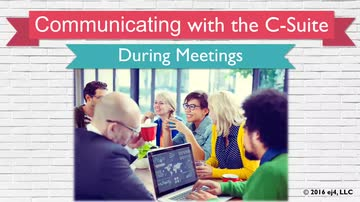 03. Communicating with the C-Suite: During Meetings
