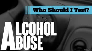 Alcohol Abuse: 03. Who Should I Test?