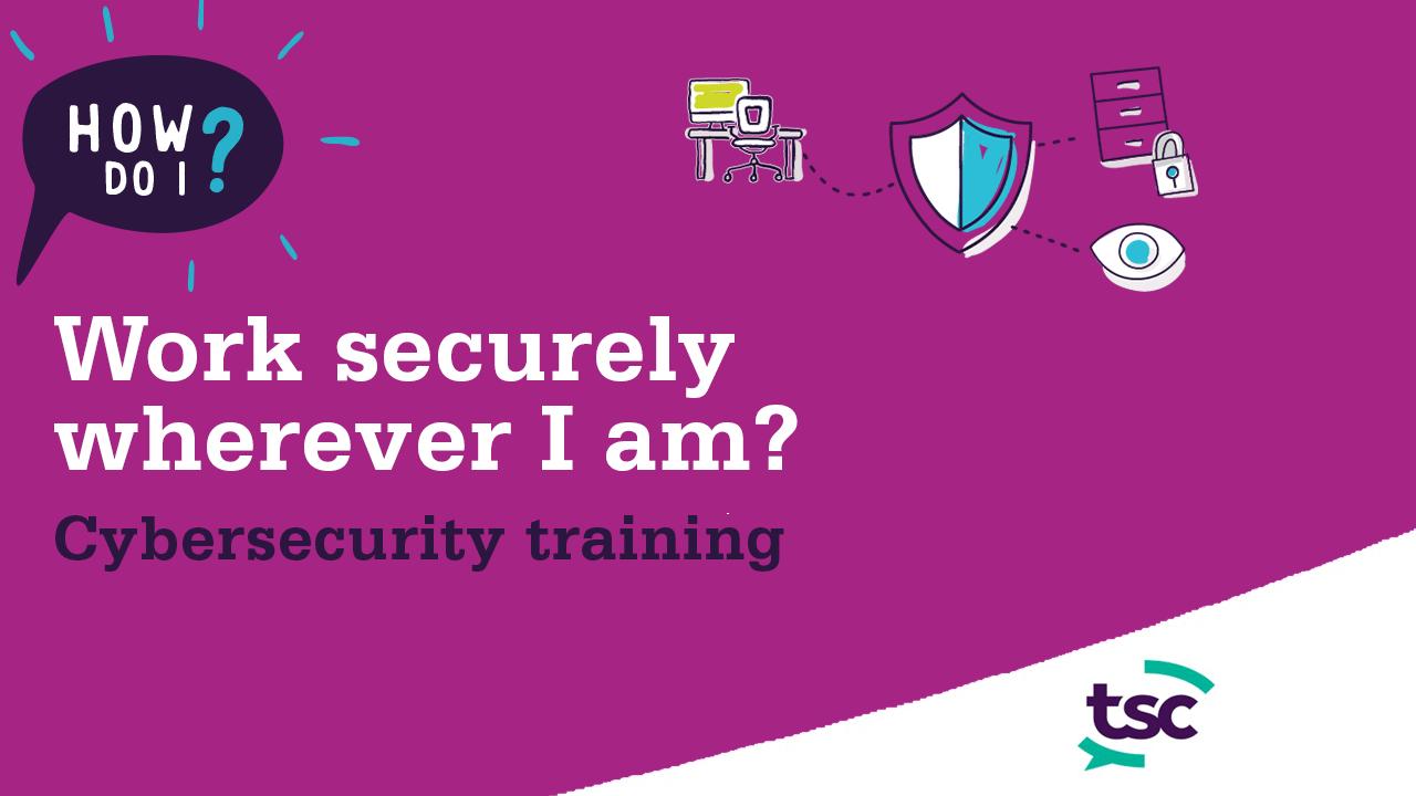 How do I work securely wherever I am?