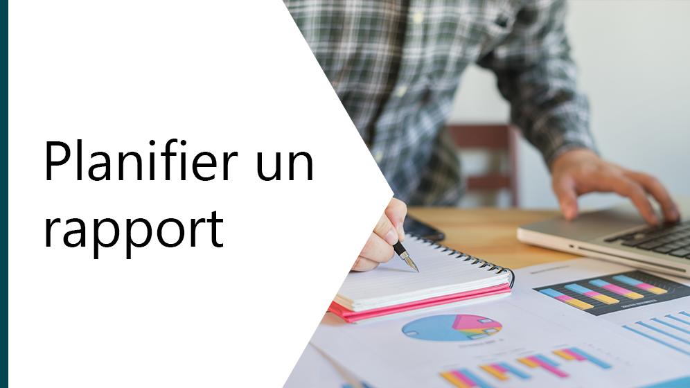 Planifier un rapport (Planning your report)