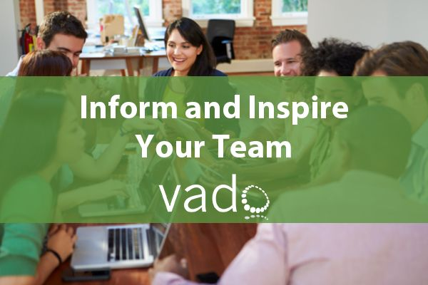 Inform and Inspire Your Team