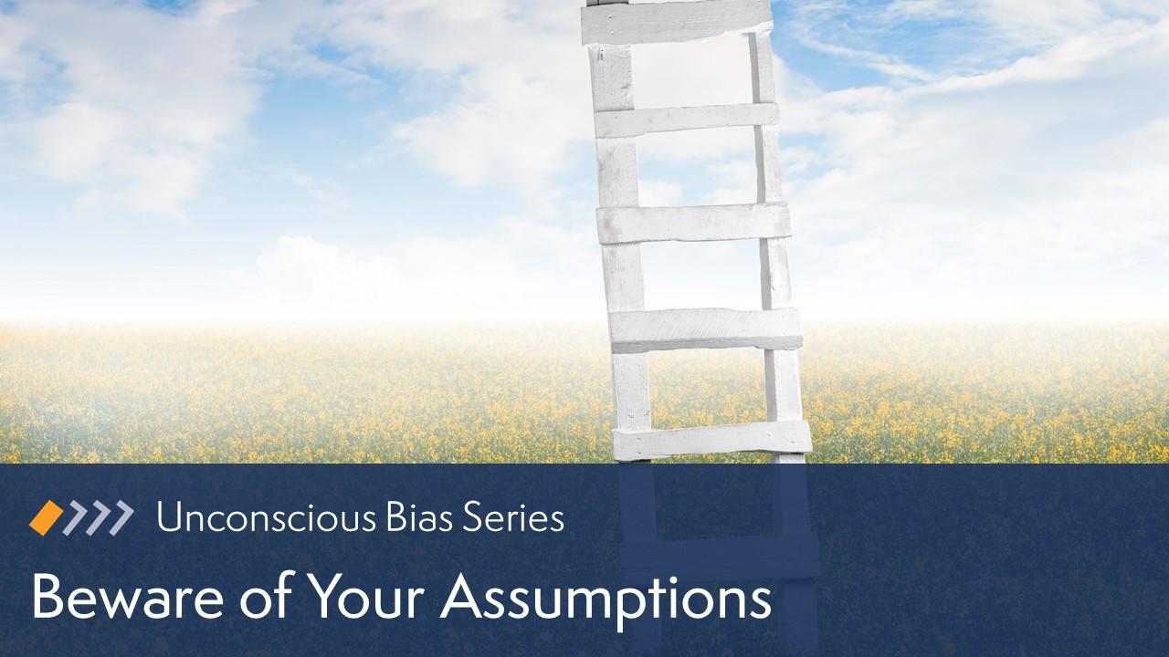 Unconscious Bias: Beware of Your Assumptions
