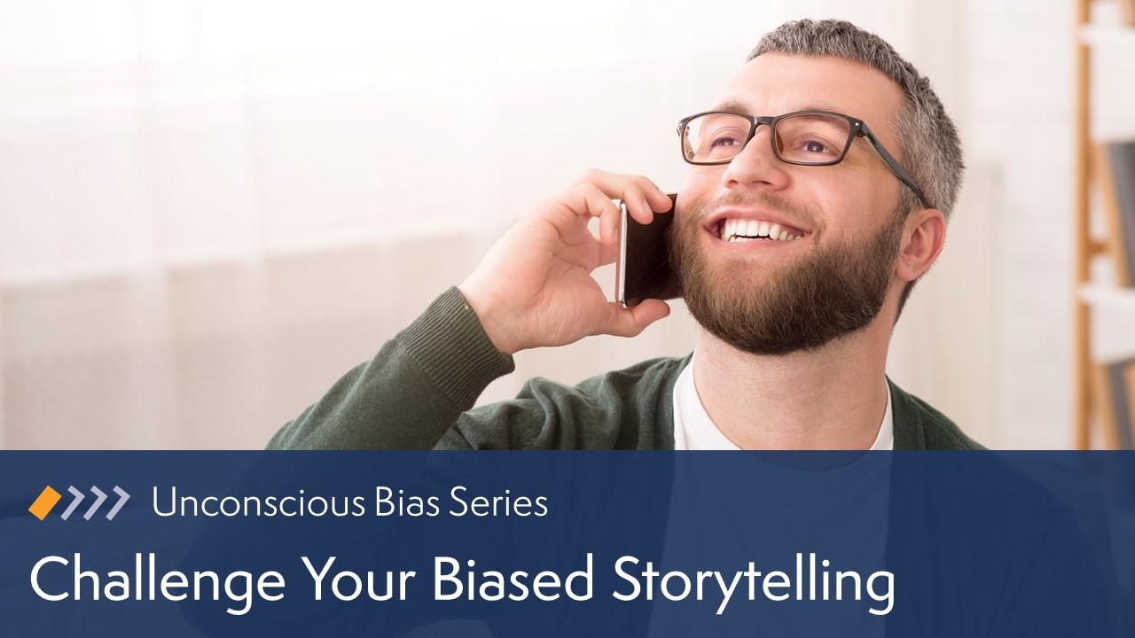 Unconscious Bias: Challenge Your Biased Storytelling