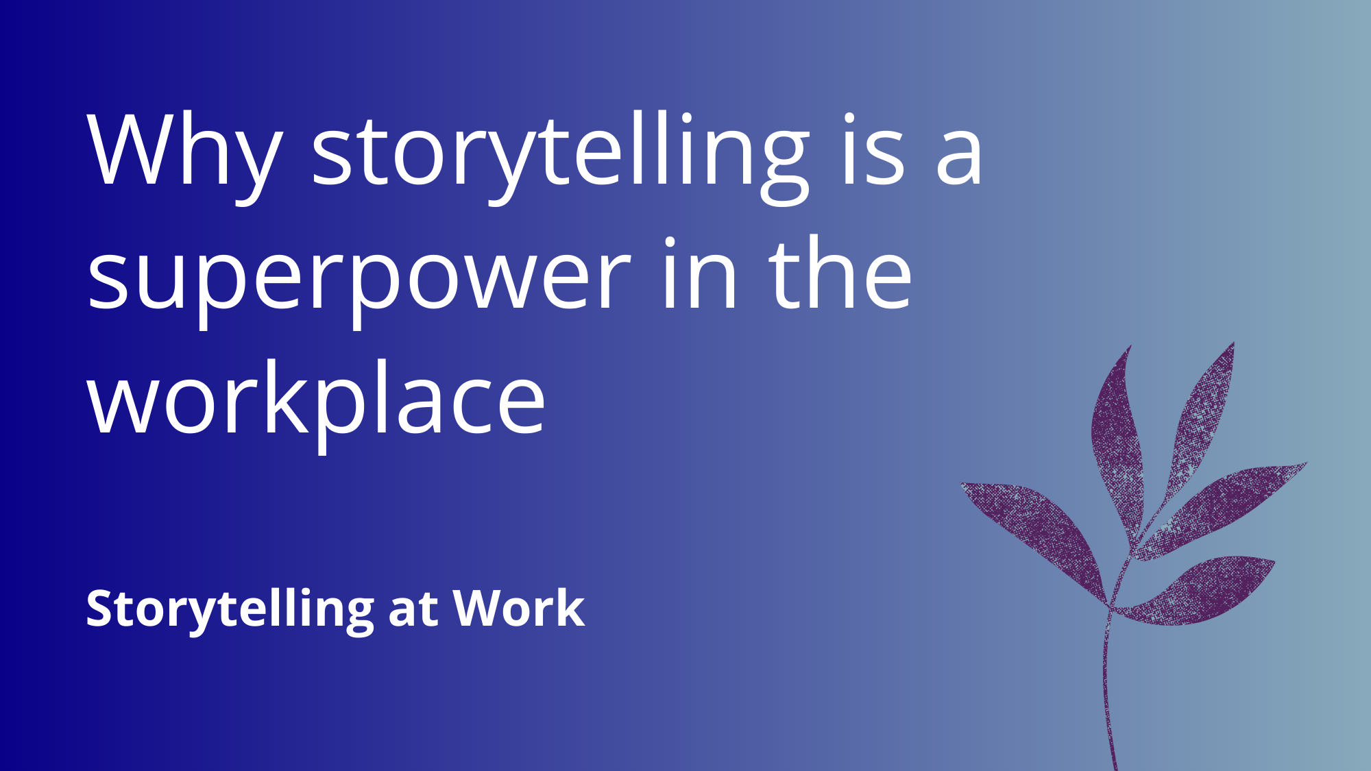 Why storytelling is a superpower in the workplace