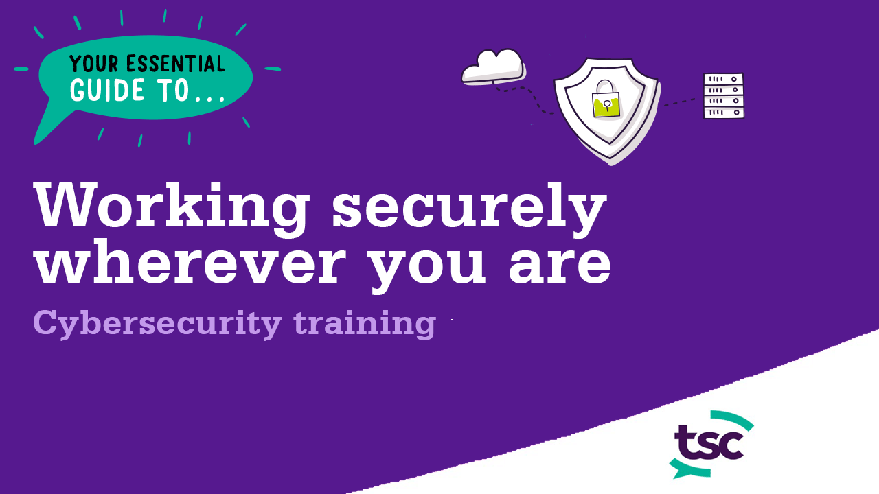 Your essential guide to working securely wherever you are