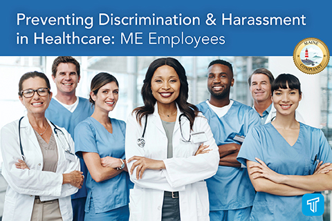 Preventing Discrimination & Harassment in Healthcare: ME Employees