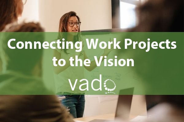 Connecting Work Projects to the Vision