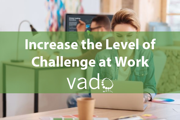 Increase the Level of Challenge at Work
