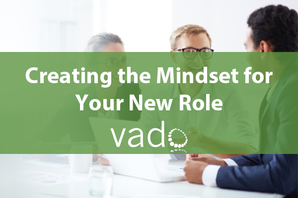 Creating the Mindset for Your New Role