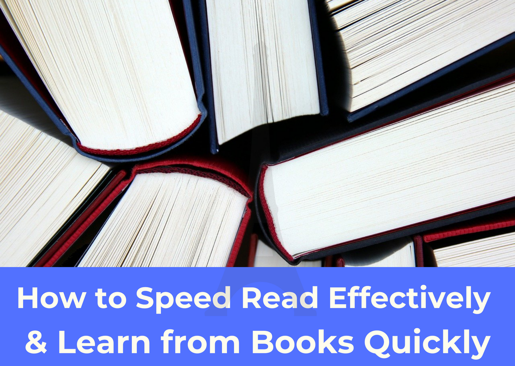How to Speed Read Effectively & Learn from Books Quickly