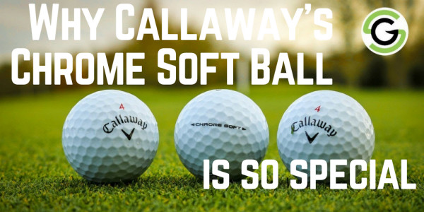 Why Callaway's Chrome Soft Ball is so Special
