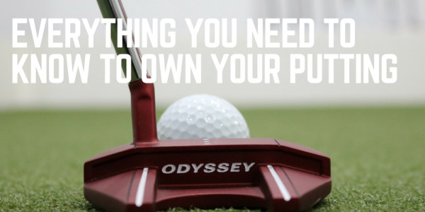 Everything You Need to Know to Own Your Putting
