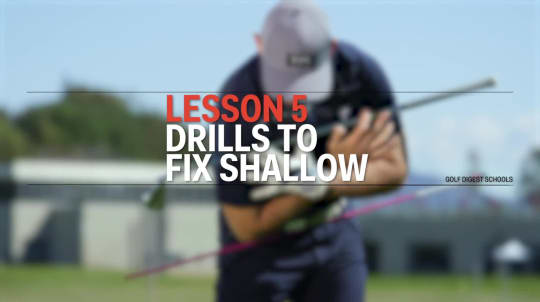 Lesson 5: Drills to Fix Shallow
