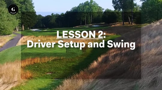 Lesson 2: Driver Setup and Swing