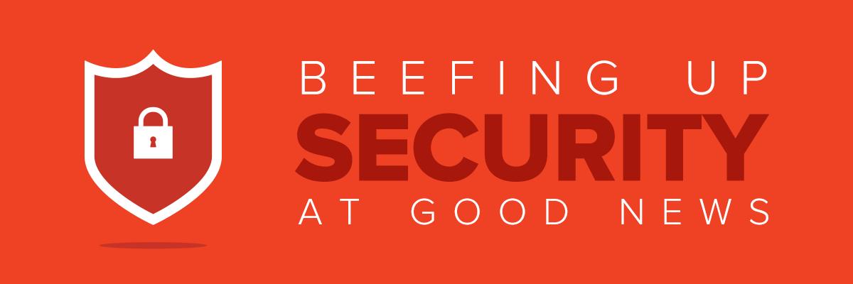 Beefing Up Security at Good News