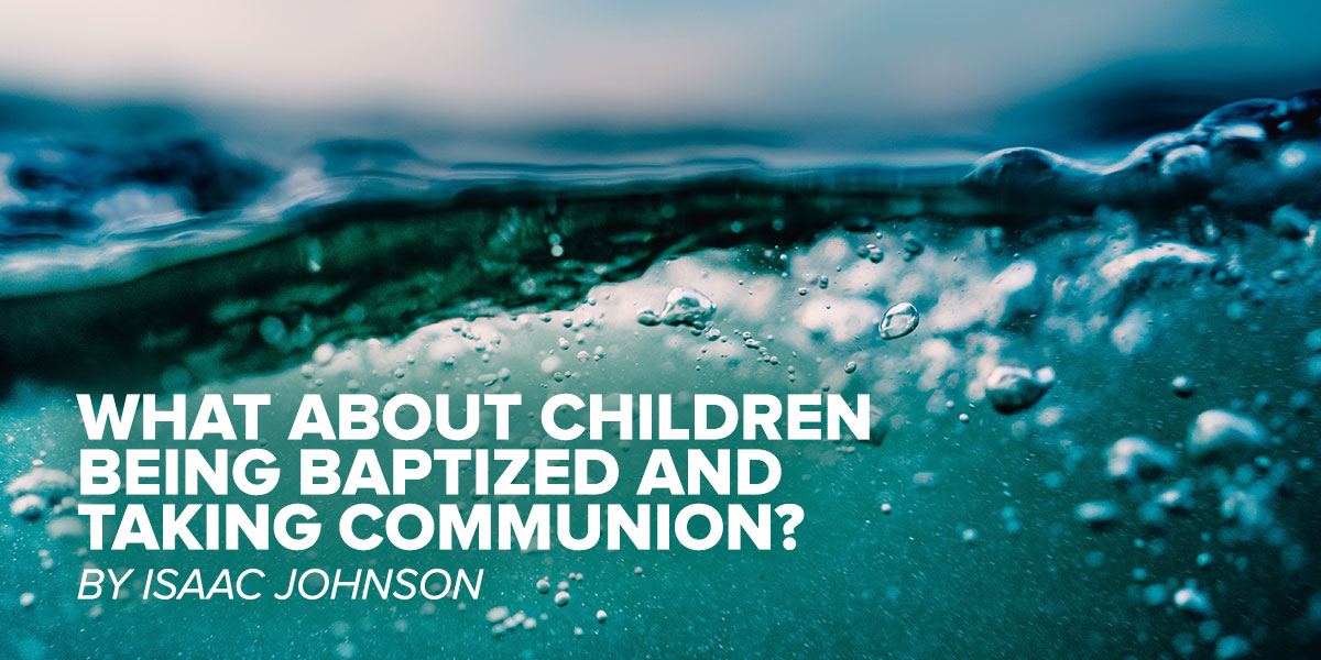 What About Children Being Baptized And Taking Communion?
