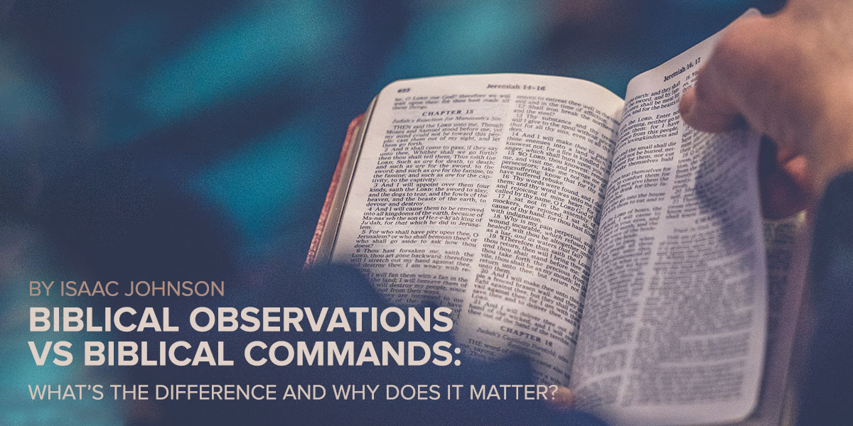Biblical Observations vs Biblical Commands: What's the Difference and Why Does it Matter?